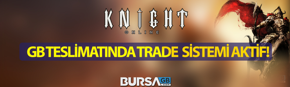 Knight Online GB Alim - Satim Islemlerinde Trade Sistemi Aktif!