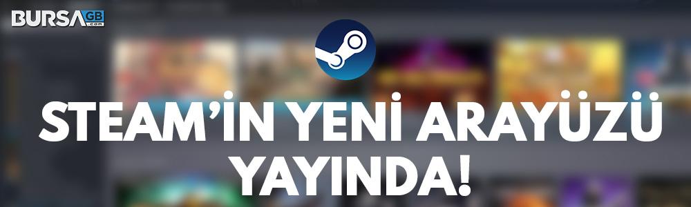 Steam'in Yeni Arayüzü Yayınlandı!